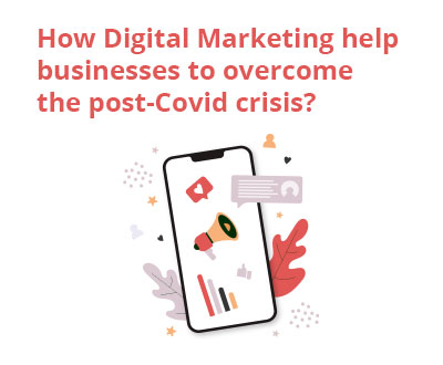 How Digital Marketing help businesses to overcome the post-Covid crisis