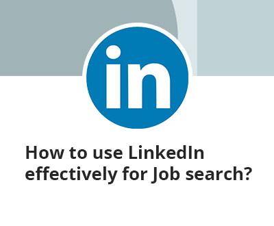 How to use LinkedIn effectively for Job search?